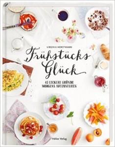 Kochbuch Fruehstuecksglueck Virginia Horstmann Hoelker Verlag, Backbuch, schoenes Fruehstuecksbuch, Fruehstuecksideen